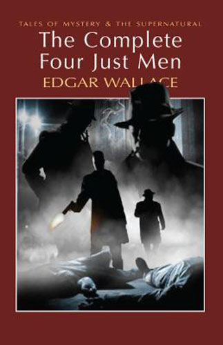 Complete Four Just Men: Tales of Mystery & Supernatural