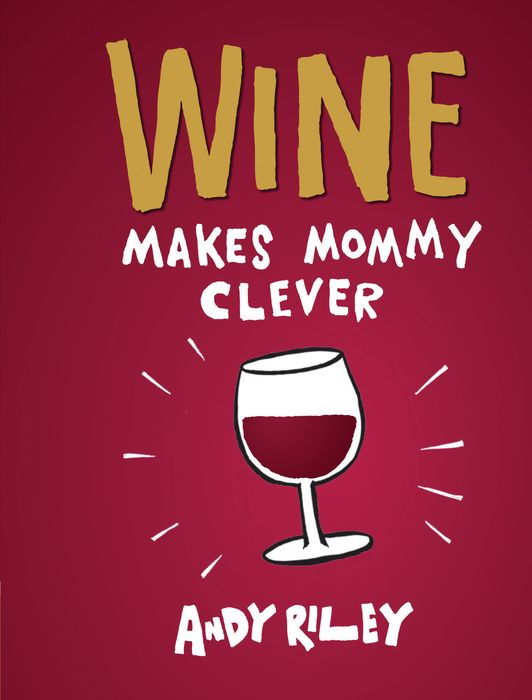Wine Makes Mommy Clever 620 wine not