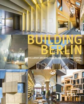 Building Berlin Volume 4: The Latest Architecture in and Out of the Capital