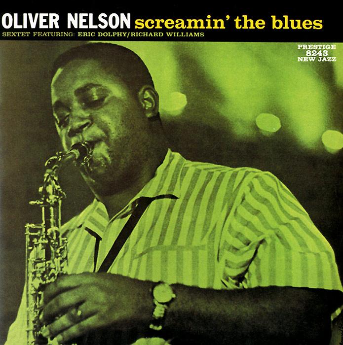Оливер Нельсон Oliver Nelson. Screamin' The Blues оливер шанти oliver shanti