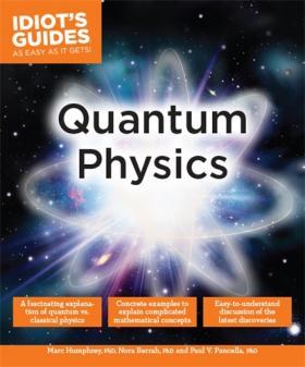 Idiot's Guides: Quantum Physics в неволин квантовая физика и нанотехнологии quantum physics and nanotechnology