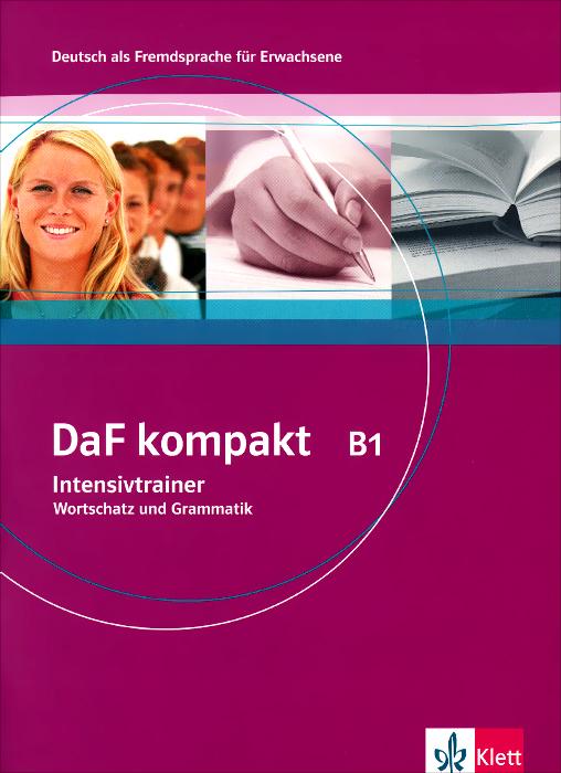 Daf Kompakt: Intensivtrainer B1 - Wortschatz Und Grammatik гапонова и носова е немецкие сказки тексты и упражнения deutsche marchen ein text und ubungsbuch