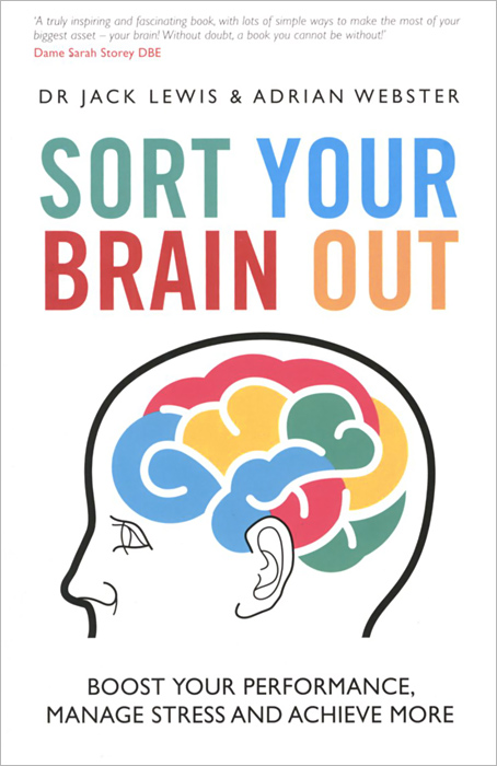 Sort Your Brain Out: Boost Your Performance, Manage Stress and Achieve More change your mind change your life