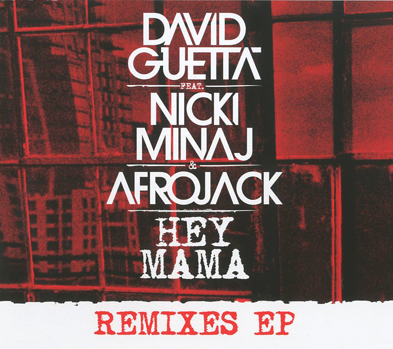 Дэвид Гетта,Ники Минаж,Afrojack David Guetta Feat. Nicki Minaj & Afrojack. Hey Mama. Remixes EP дэвид гетта flo rida ники минаж тайо круз лудакрис afrojack дженифер хадсон jessie j david guetta nothing but the beat 2 lp