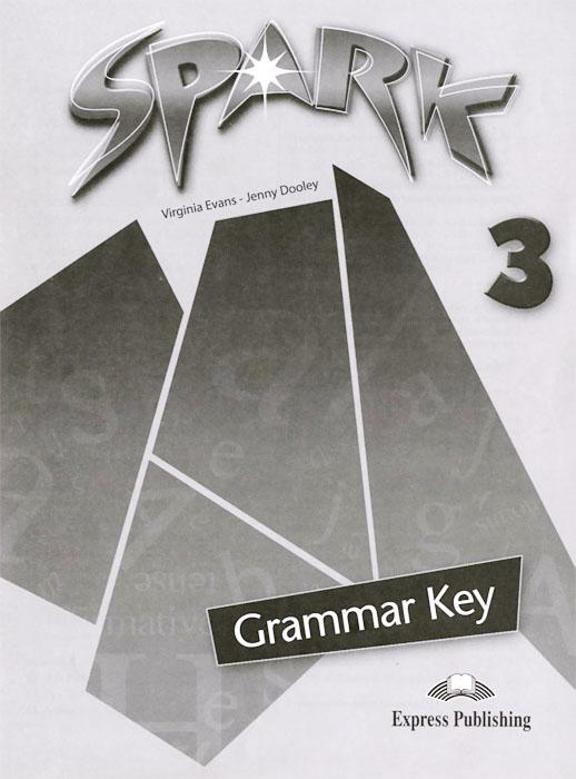 Virginia Evans, Jenny Dooley Spark 3: Grammar Key dooley j evans v fairyland 2 activity book рабочая тетрадь