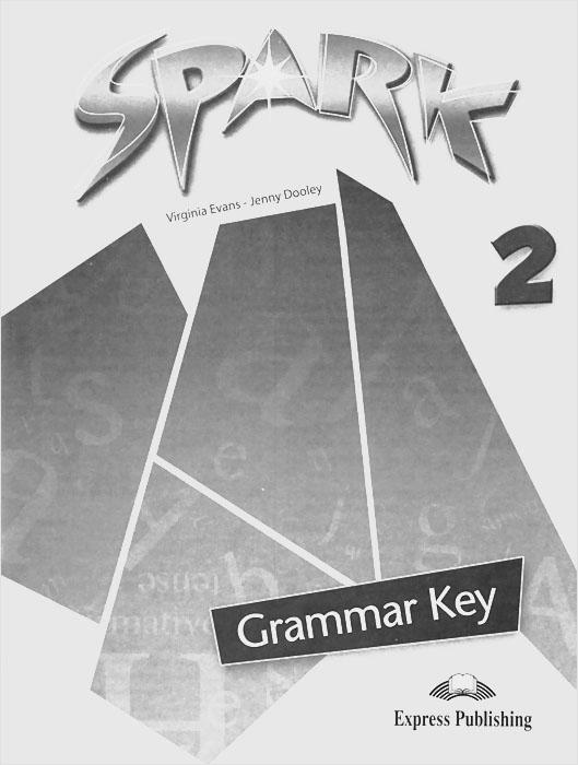Virginia Evans, Jenny Dooley Spark 2: Grammar Key virginia evans jenny dooley spark 1 teacher s book