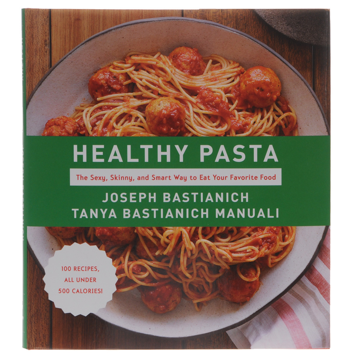 Healthy Pasta: The Sexy, Skinny, and Smart Way to Eat Your Favourite Food набор для кухни pasta grande 1126804