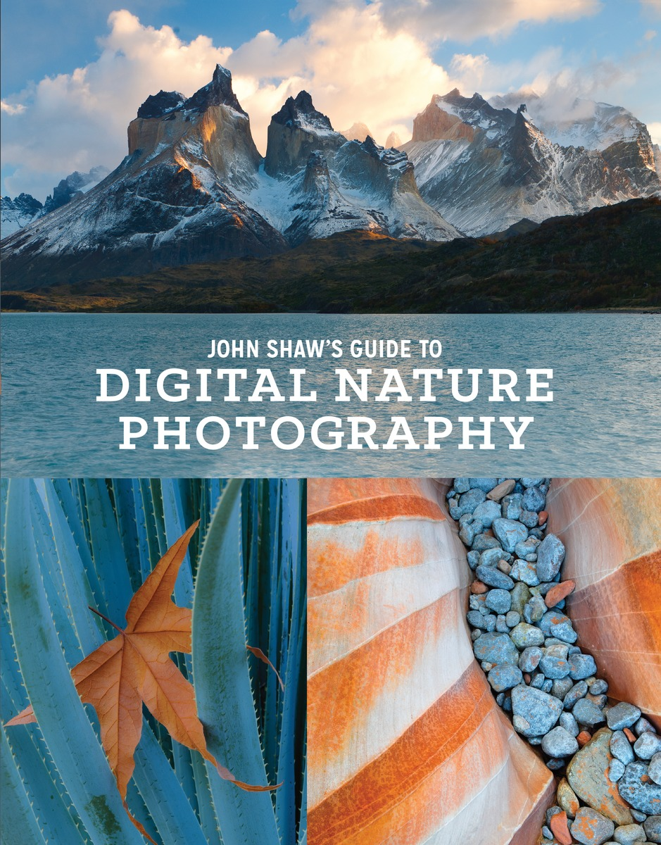 John Shaw's Guide to Digital Nature Photography the masters of nature photography