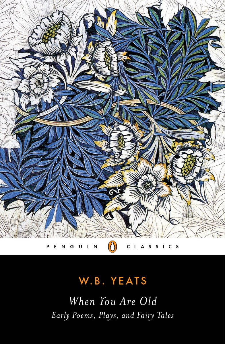 WHEN YOU ARE OLD william butler yeats the collected works in verse and prose of william butler yeats volume 6 of 8 ideas of good and evil