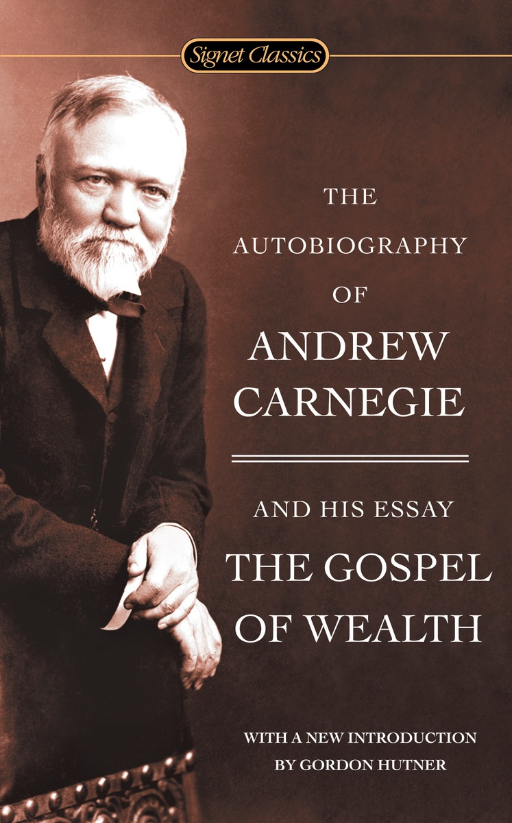 Autobiography A. Carnegie/Gospel Wealth,