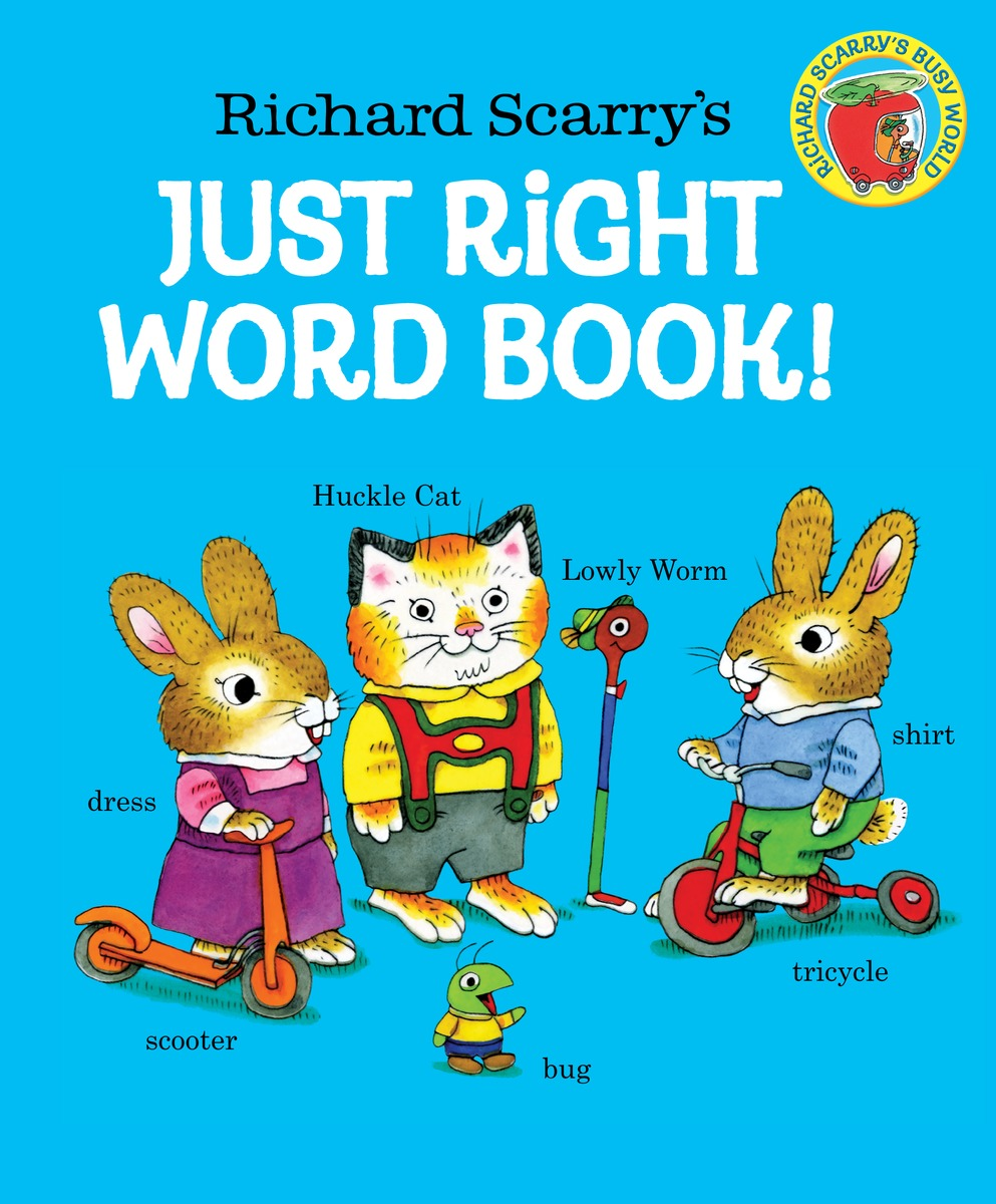 Richard Scarry's Just Right Word Book richard scarry s funniest storybook ever