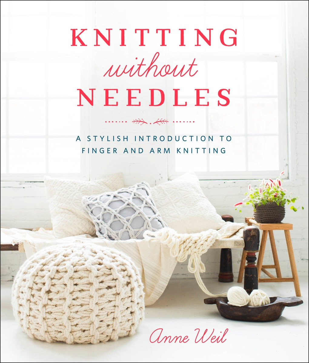 KNITTING WITHOUT NEEDLES a complete collection of pattern knitting needles book