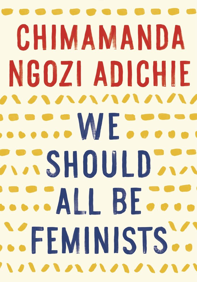 We Should All Be Feminists chimamanda ngozi adichie half of a yellow sun