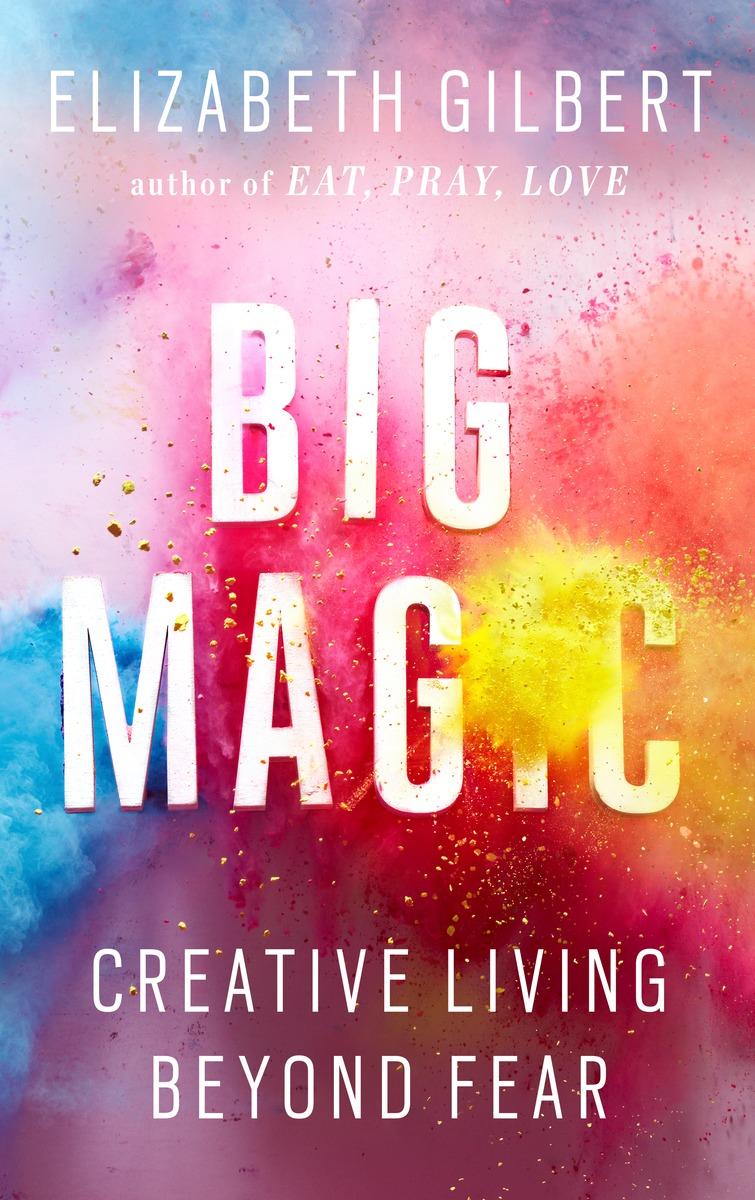 Big Magic: Creative Living Beyond Fear what she left