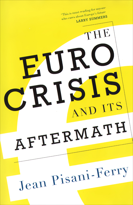 Euro Crisis and Its Aftermath david powell j the trader s guide to the euro area economic indicators the ecb and the euro crisis