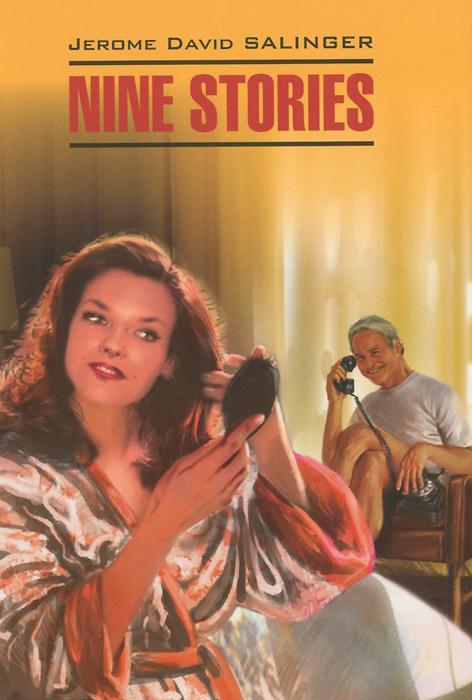 Jerome David Salinger Jerome David Salinger: Nine Stories / Джером Дэвид Сэлинджер. Девять рассказов. Книга для чтения сэлинджер джером дэвид э покет девять рассказов нов пер