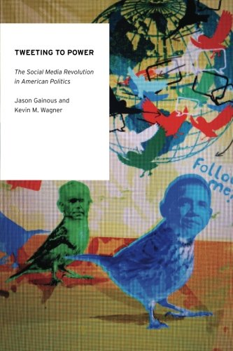 Tweeting to Power: The Social Media Revolution in American Politics femininity the politics of the personal