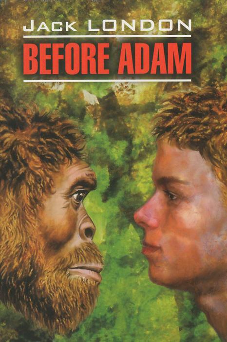 Джек Лондон Before Adam / До Адама london j the call of the wild before adam novels зов предков до адама повести