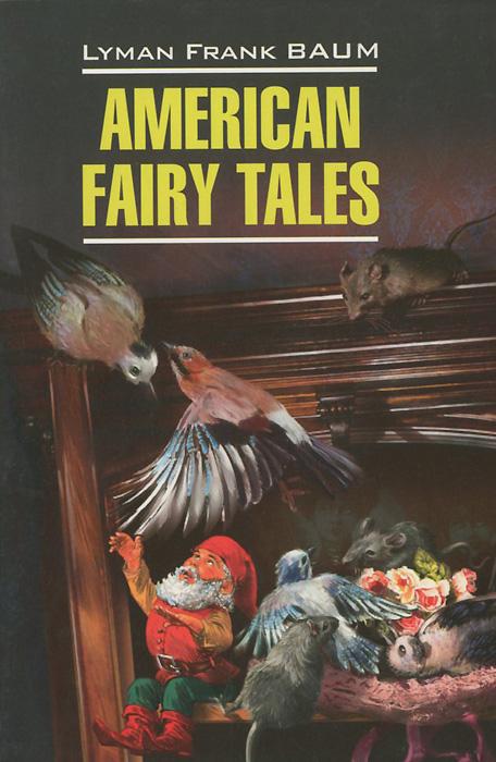 Лаймен Фрэнк Баум American Fairy Tales / Американские волшебные сказки волшебник страны оз