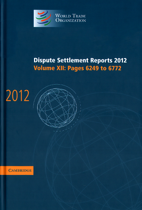 World Trade Organization: Dispute Settlement Reports 2012: Volume XII, Pages 6249-6772 alternative dispute resolution in the construction industry