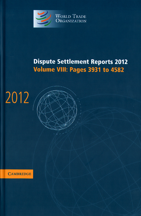 Dispute Settlement Reports 2012: Volume 8: Pages 3931-4582 environment human rights and international trade