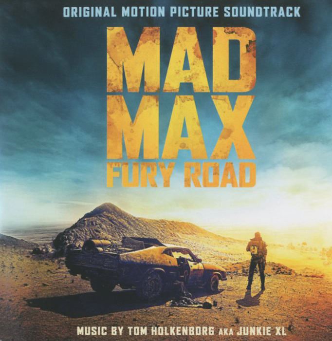 Tom Holkenborg AKA Junkie XL. Mad Max Fury Road. Original Motion Picture Soundtrack