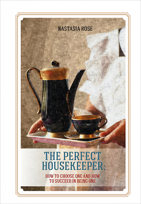 The Perfect Housekeeper: How to Choose One and Now to Succeed in Being One how to be a young writer