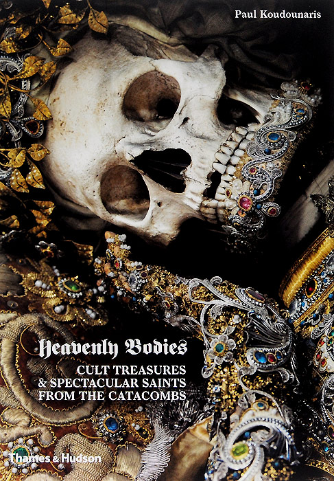 Heavenly Bodies: Cult Treasures and Spectacular Saints from the Catacombs sahar bazzaz forgotten saints – history power and politics in the making of modern morocco