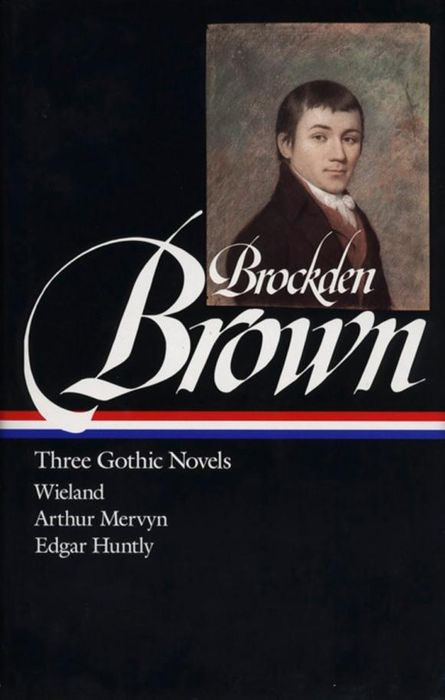 Brockden Brown: Three Gothic Novels: Wieland / Arthur Mervyn / EdgarHuntly gothic tales