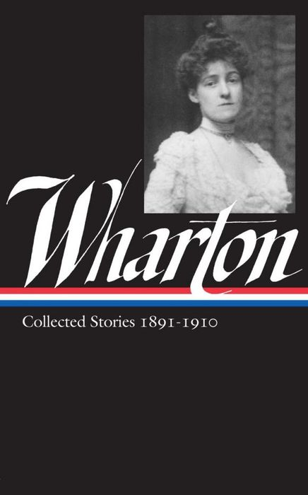 Edith Wharton:  Vol 1. Collected Stories:1891-1910 ghost stories of edith wharton tales of mystery