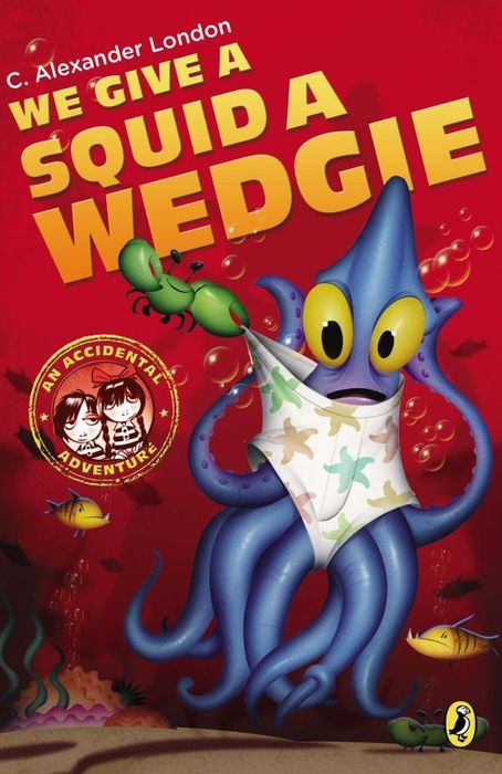 We Give a Squid a Wedgie c alexander london we give a squid a wedgie