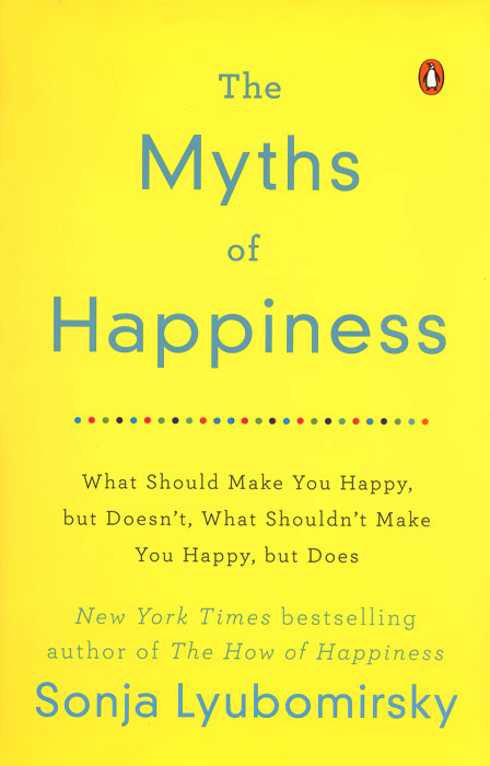 The Myths of Happiness: What Should Make You Happy, but Doesn't, What Shouldn't Make You Happy, but Does breast cancer what you should know but may not be told about prevention diagnosis and trea tment