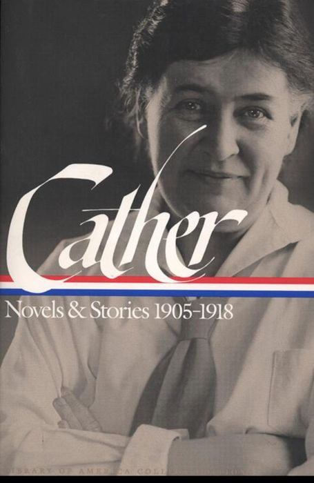 Willa Cather: Novels and Stories 1905-1918 mary mccarthy novels & stories 1942 1963