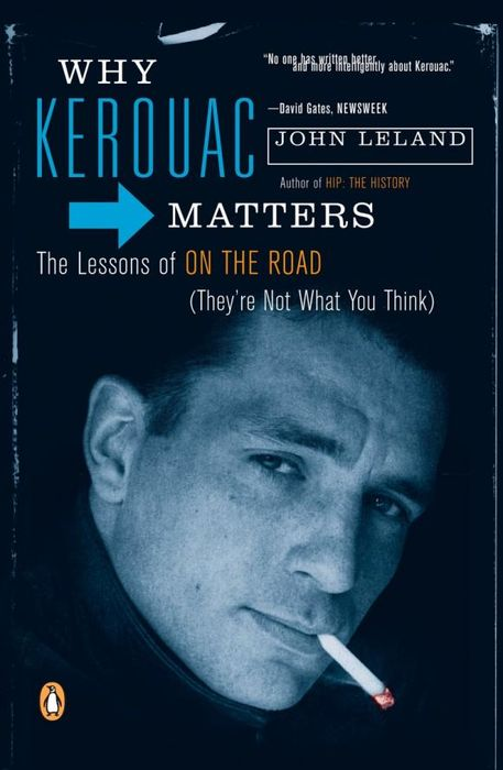 Why Kerouac Matters: The Lessons of On the Road matters of life