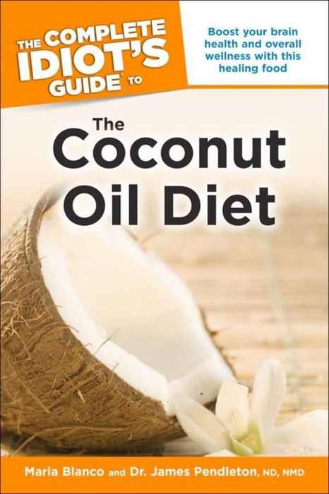 The Complete Idiot's Guide to the Coconut Oil Diet the ice diet
