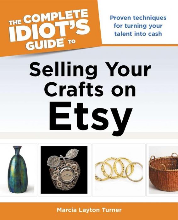 The Complete Idiot's Guide to Selling Your Crafts on Etsy steve berges the complete guide to flipping properties