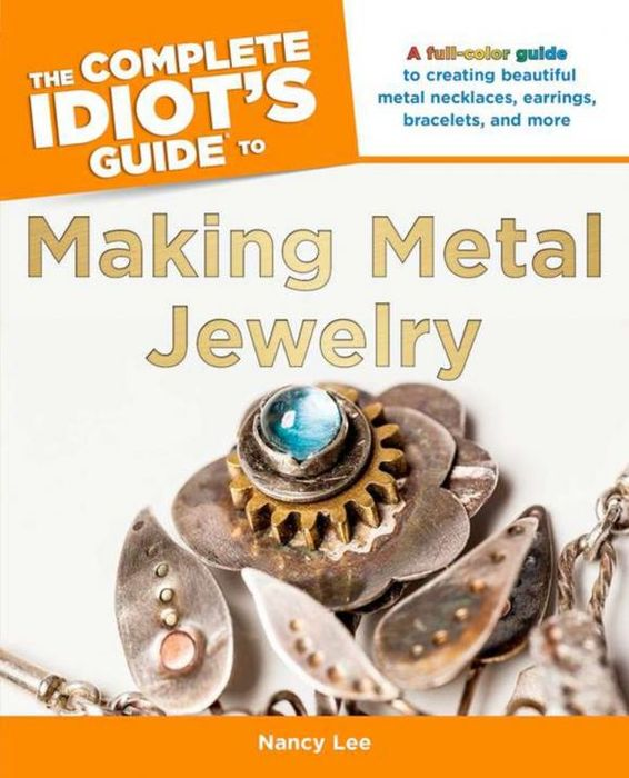 The Complete Idiot's Guide to Making Metal Jewelry complete guide to toefl pupil s bookt audio cd x1