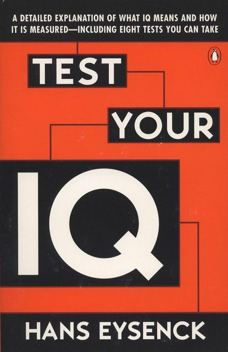 Test Your IQ: A Detailed Explanation of What IQ Means and How It Is Measured - Including Eight Tests You Can Take