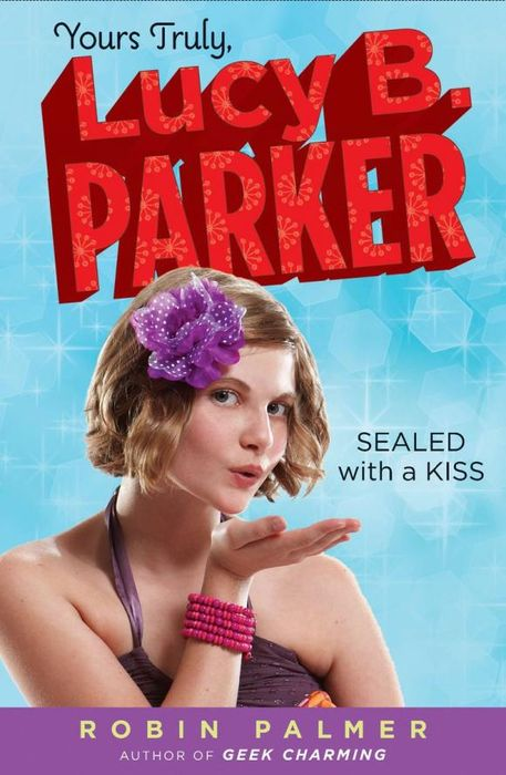 Yours Truly, Lucy B. Parker: Sealed with a Kiss sealed with a diss