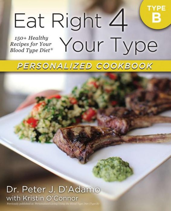 Eat Right 4 Your Type Personalized Cookbook Type B feed your family right