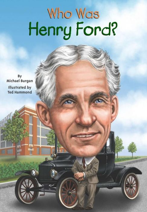 Who Was Henry Ford? michael burgan who was henry ford