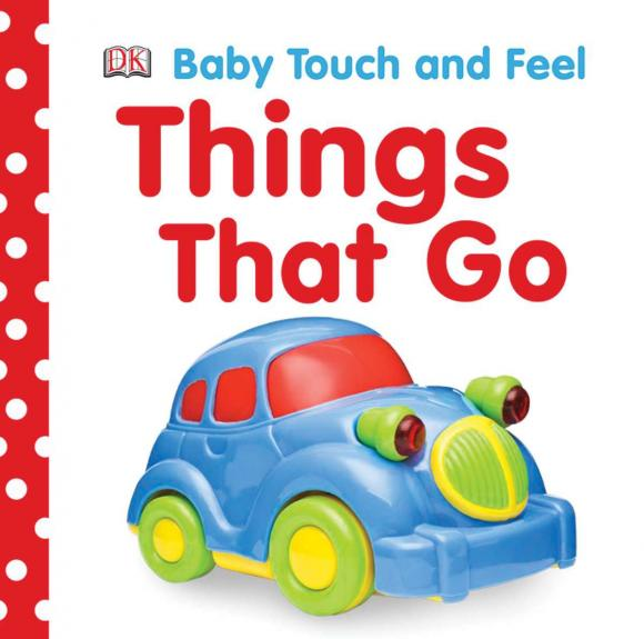Baby Touch and Feel: Things That Go wilbur s book of things that go