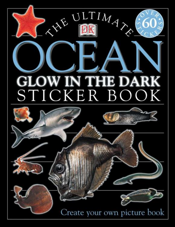 Ultimate Sticker Book: Glow-in-the-Dark: Ocean Creatures sticker encyclopedia ocean