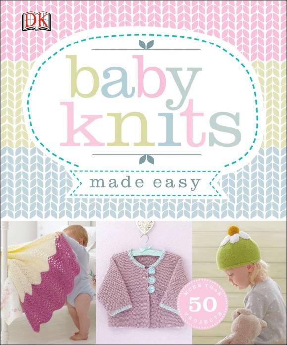 Baby Knits Made Easy drop dead easy knits