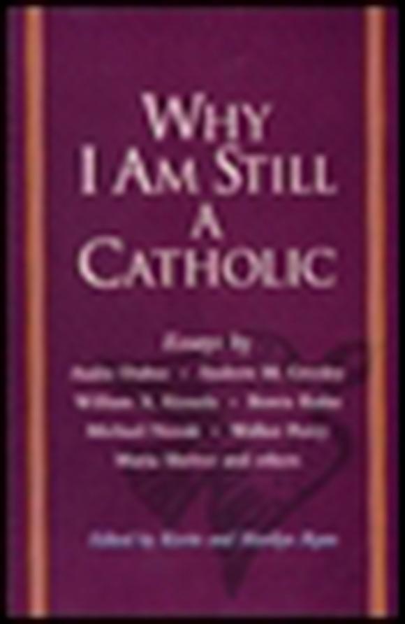 Why I Am Still a Catholic why i may still be canadian