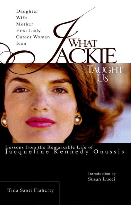 What Jackie Taught Us: Lessons from the Remarkable Life of Jacqueline Kennedy Onassis блуза jacqueline de yong jacqueline de yong ja908ewxaf30