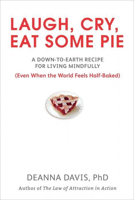 Laugh, Cry, Eat Some Pie deanna davis ph d laugh cry eat some pie