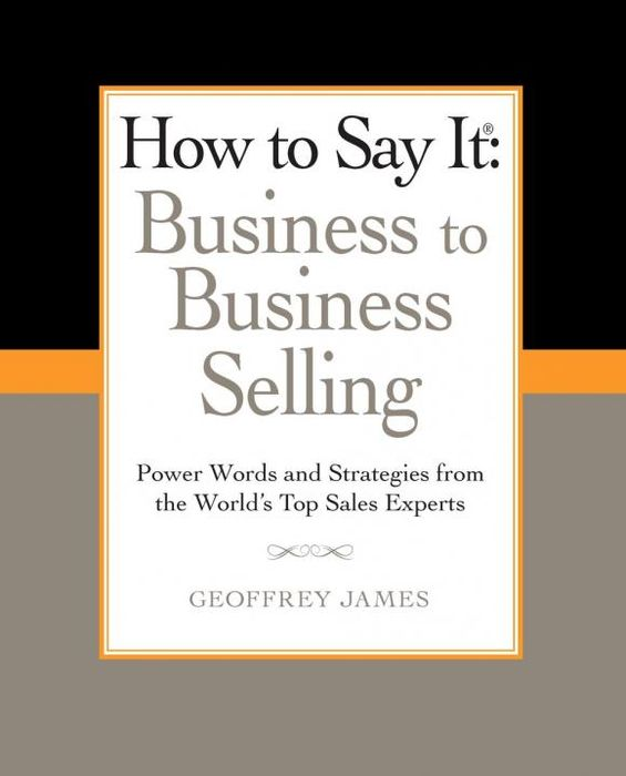 How to Say It: Business to Business Selling principled selling how to win more business without selling your soul
