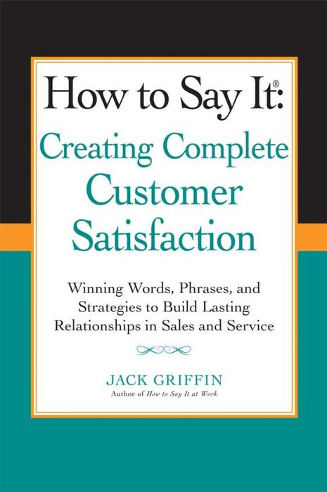 How to Say it: Creating Complete Customer Satisfaction