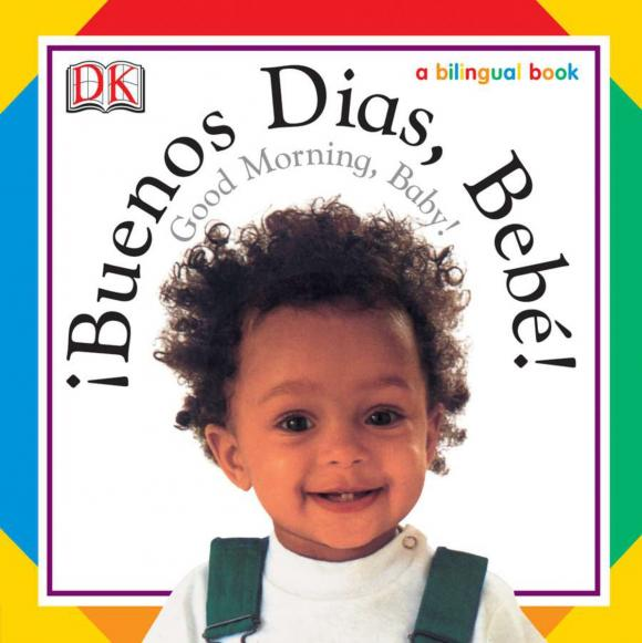 Buenos Dias, Bebe! / Good Morning, Baby!